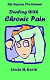 img - for Dealing with Chronic Pain (Life Lesson I've Learned) book / textbook / text book