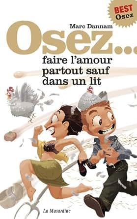 Osez faire l 39 amour partout sauf dans un lit osez french edition ebook marc - Faire l amour dans un lit ...
