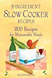memorable recipes - 3-Ingredient Slow Cooker Recipes: 200 Recipes for Memorable Meals
