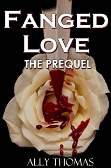 Fanged Love: The Prequel by [Thomas, Ally]