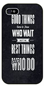 Good things come to those want. But the best things come to those who do - iPhone 5C black plastic case / Life, dreamer's inspirational and motivational quotes