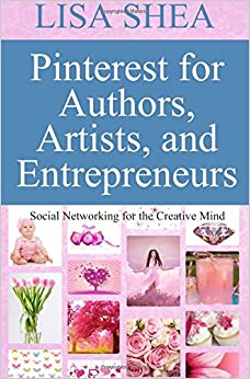 Pinterest for Authors Artists and Entrepreneurs: Social Networking for the Creative Mind (Author Essentials Series) (Volume 9)