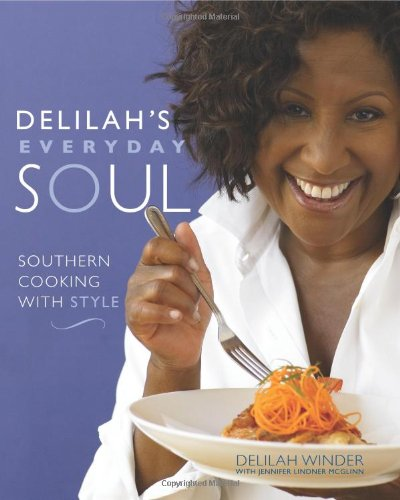 Delilah's Everyday Soul: Southern Cooking With Style by Delilah Winder, Jennifer Lindner McGlinn