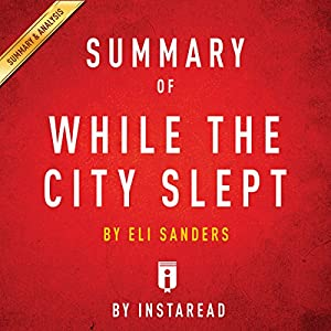 Summary of While the City Slept, by Eli Sanders | Includes Analysis Audiobook