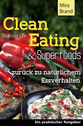 Clean Eating & Superfoods: zurueck zu natuerlichem Essverhalten/Clean Your Life