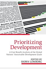 Prioritizing Development: A Cost Benefit Analysis of the United Nations' Sustainable Development Goals Kindle Edition