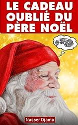 Le Cadeau Oublié Du Père Noël: Nouvelle pour les enfants