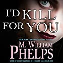 I'd Kill for You Audiobook by M. William Phelps Narrated by Stephen Bowlby