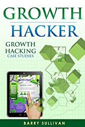 Growth Hacker - Growth Hacking Case Studies (English Edition)