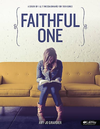 Faithful One - Teen Girls' Bible Study Book: A Study of 1 & 2 Thessalonians for Teen Girls (Small Group Bible Studies For Teenage Girls)