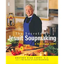 The Secrets of Jesuit Soupmaking: A Year of Our Soups (Compass)