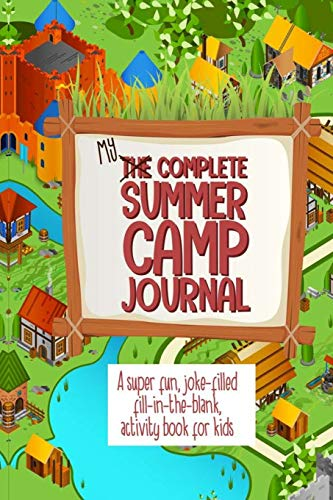 My Complete Summer Camp Journal A Super Fun, Joke-Filled Fill-In-The Blank, Activity Book For Kids: Summer Camp Activity Writing Book, Draw And Write Journal, Composition Notebook, Happy Memories Diary (Paperback)