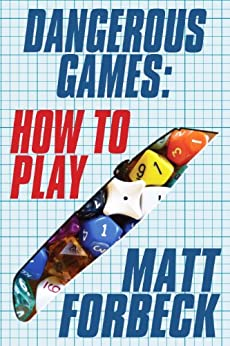 Dangerous Games: How to Play by [Forbeck, Matt]