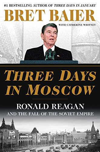 Three Days in Moscow: Ronald Reagan and the Fall of the Soviet Empire (Three Days -