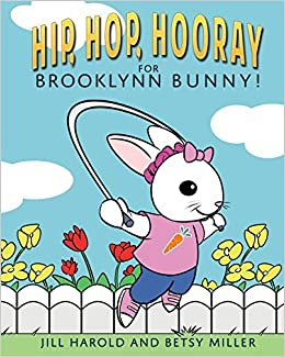 Hip, Hop, Hooray for Brooklynn Bunny!: Jill Harold, Betsy Miller ...