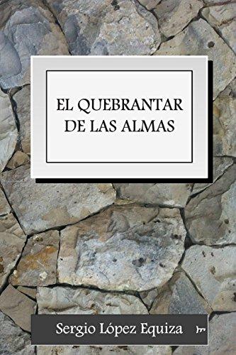 Descargar Libro El Quebrantar De Las Almas Sergio Lopez Equiza