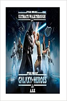 star-wars-galaxy-of-heroes-ultimate-walkthrough-hacks-cheats-all-collectibles-all-mission-walkthrough-step-by-step-strategy-guide-location-ultimate-premium-strategies-volume-22