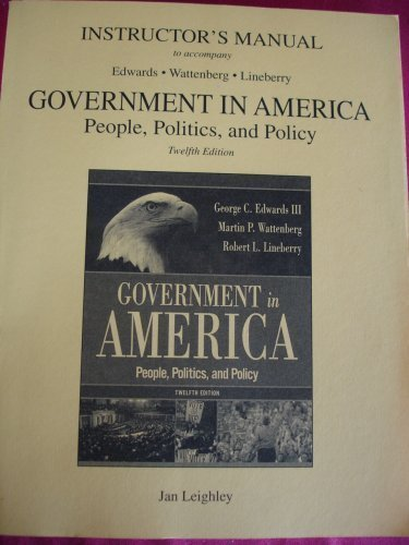 INSTRUCTOR'S MANUAL To Accompany GOVERNMENT IN AMERICA People Politics and Policy 12th Edition (Instructor's Manual to A