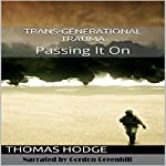 Trans-Generational Trauma: Passing It On | Thomas Hodge