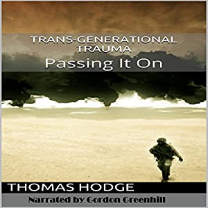 Trans-Generational Trauma: Passing It On Audiobook