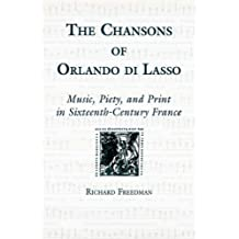 The Chansons of Orlando Di Lasso and Their Protestant Listeners : Music, Piety, and Print in Sixteenth-Century France (Eastman Studies in Music) by Richard Freedman (2001-03-03)