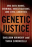 Genetic Justice : DNA Data Banks, Criminal Investigations, and Civil Liberties, Krimsky, Sheldon and Simoncelli, Tania, 0231145217
