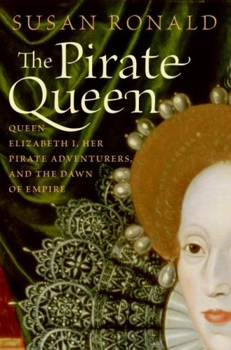 The Pirate Queen: Queen Elizabeth I, Her Pirate Adventurers, and the Dawn of Empire cover