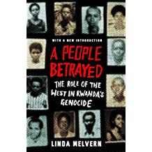 A People Betrayed: The Role of the West in Rwanda's Genocide (English Edition)