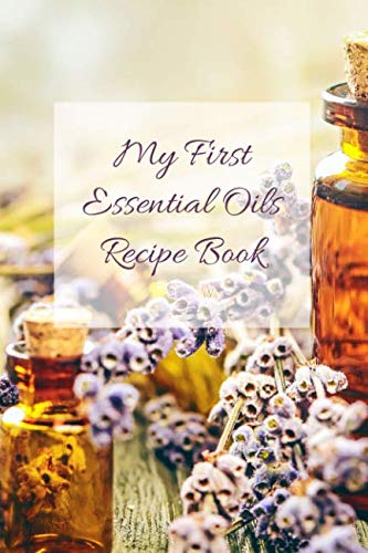 - My First Essential Oils Recipe Book: Aromatherapy Organizer For Beginners - Tincture Bottles