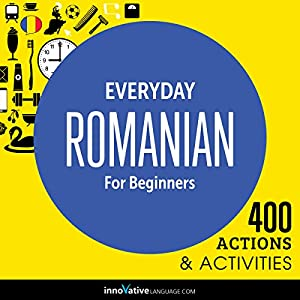 Everyday Romanian for Beginners - 400 Actions & Activities Speech