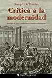 Crítica a la modernidad: Antología de textos antiliberales y contrarrevolucionarios