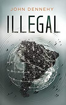 Illegal: A True Story of Love, Revolution and Crossing Borders by [Dennehy, John]