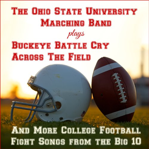 Band Marching Sounds - Buckeye Battle Cry, Across the Field, And More College Football Fight Songs from the Big 10