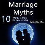 Marriage Myths: 10 Marital Myths and Marriage Mistakes | Christian Olsen