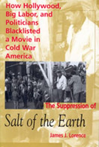 The Suppression of Salt of the Earth: How Hollywood, Big Labor, and Politicians Blacklisted a Movie in the American Cold War