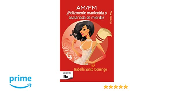 ¿Felizmente Mantenida o Asalariada de Mierda? B DE BOLSILLO: Amazon.es: Isabella Santo Domingo: Libros