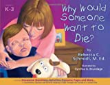 Why Would Someone Want to Die?, Rebecca C. Schmidt, 1931636435