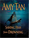 download ebook saving fish from drowning by tan, amy published by thorndike press hardcover pdf epub