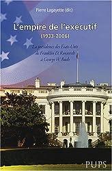 L'empire de l'exécutif (1933-2006) : La présidence des Etats-Unis de Franklin D. Roosevelt à George W. Bush