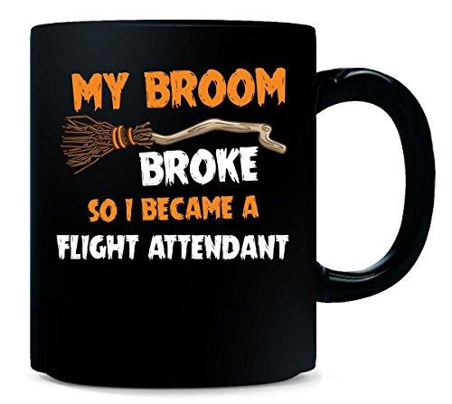My Broom Broke So I Became A Flight Attendant Halloween Gift - Mug]()