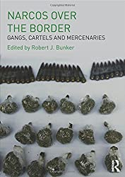 Narcos Over the Border: Gangs, Cartels and Mercenaries