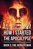 How I Started The Apocalypse: Book 2 The Hunger War (Volume 2)
