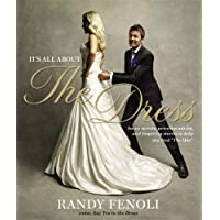 It's All About The Dress: Savvy Secrets, Priceless Advice, and Inspiring Stories to Help you Find 'The One'