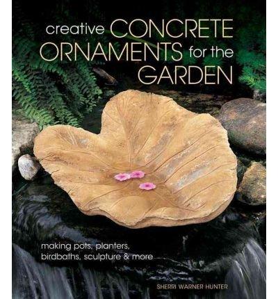 Creative Concrete Ornaments for the Garden: Making Pots, Planters, Birdbaths, Sculpture & More (Paperback) - Common