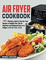 Air Fryer Cookbook: 1001 Effortless, Quick & Easy Air Fryer Recipes To Simplify Your Life For Beginners An
