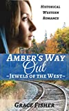Romance: Amber's Way Out (Mail Order Bride Inspirational Western Frontier Romance) (Jewels of the West Series Book 6)