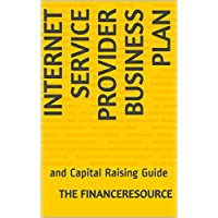Internet Service Provider Business Plan: and Capital Raising Guide