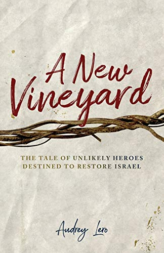 A New Vineyard: The Tale of Unlikely Heroes Destined to Restore Isreal by Audrey Lero