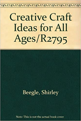 Creative Craft Ideas For All Ages R2795 Shirley Beegle