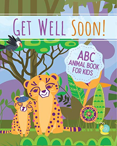 (Get Well Soon!  ABC Book for Kids: A Lighthearted and Fun Get Well Book for Children; Cute Get Well Soon Gift for Kids)